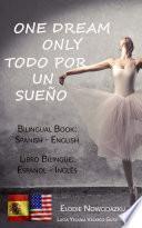 One Dream Only / Todo por un sueño (Bilingual book: Spanish - English)