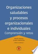 Organizaciones saludables y procesos organizacionales e individuales