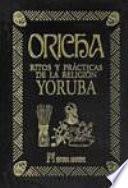 Oricha, ritos y prácticas de la religión Yoruba