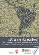 ¿Otros mundos posibles?: crisis, gobiernos progresistas, alternativas de sociedad