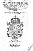 P. Dioscorides acerca de la materia medicinal, y de los venenos mortiferos, traduzido ... en la vulgar Castellana,&illustrado ... con annotationes por ... A. de Laguna