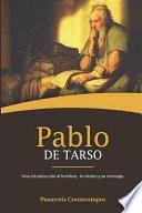 Pablo de Tarso: Una Introducción Al Hombre, La Misión Y Su Mensaje