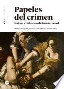 Papeles del crimen. Mujeres y violencia en la ficción criminal