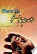 Para ti Papa Sabiduria y Foraleza