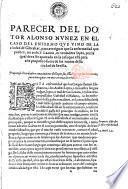 Parecer del Dotor A. Nuñez en el caso del enfermo que vino de la ciudad de Gibraltar, para averiguar que la enfermedad que padece, no es de S. Lazaro, ni verdadera lepra, por la qual deva ser apartado en la casa que està para este proposito fuera de los muros desta ciudad de Sevilla