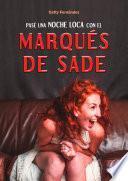 Pasé Una Noche Loca Con El Marqués de Sade