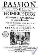 Passion del Hombre-Dios, referida y ponderada en decimas españolas, por el maestro Juan Davila...