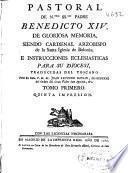 Pastoral de N.tro SS.mo Padre Benedicto XIV de gloriosa memoria, siendo Cardenal Arzobispo de la Santa Iglesia de Bolonia e instrucciones eclesiasticas para su diocesi