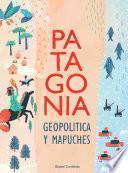 PATAGONIA GEOPOLITICA Y MAPUCHES