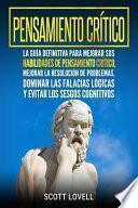 Pensamiento Crítico: La Guía Definitiva Para Mejorar Sus Habilidades de Pensamiento Crítico, Mejorar La Resolución de Problemas, Dominar La