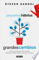 Pequeños Hábitos, Grandes Cambios / Small Habits, Big Changes: How the Tiniest Steps Lead to a Happier, Healthier You