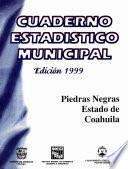 Piedras Negras estado de Coahuila. Cuaderno estadístico municipal 1999