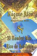 Piense y Hagase Rico by Napoleon Hill and el Hombre Mas Rico de Babilonia by George S Clason