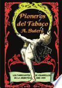 Pioneros del Tabaco - Los Fabricantes de Cigarrillos en la Argentina 1880-1920.