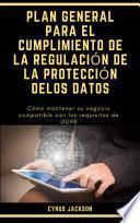 PLAN GENERAL PARA EL CUMPLIMIENTO DE LA REGULACIÓN DE LA PROTECCIÓN DELOS DATOS