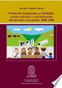 Población desplazada en Medellín: acción colectiva y reivindicación del derecho a la ciudad, 2000-2009