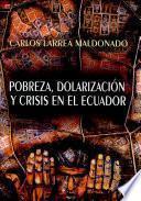 Pobreza, dolarización y crisis en el Ecuador