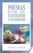 Poemas De Un Tipo... Libre, Justiciero Y Enamorado