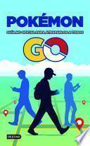 Pokémon GO. Guía No Oficial para Atraparlos a Todos