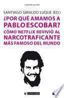 ¿Por qué amamos a Pablo Escobar?