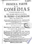 Primera parte de comedias verdaderas del celebre poeta español D. Pedro Calderon de la Barca ... que nuevamente corregidas publicó don Juan de Vera Tassis y Villarroel ...