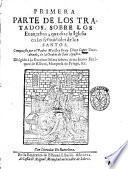 Primera parte de los tratados, sobre los euangelios, que dize la iglesia en las festiuidades de los santos. Compuesto por el padre maestro fray Diego Lopez Dandrade, de la orden de San Augustin ..