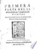 Primera -tercera! parte de el libro de la Vanidad del mundo. Hecho por el r.p.f. Diego de Estella, de la Orden de San Francisco