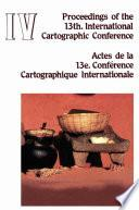 Proceedings of the 13th International Cartographic Conference. Actes de la 13e Conference Cartographique Internationale. Morelia, Mich., México. October 12-31, 1987. Volumen IV