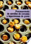 Procesamiento de semillas de cereales y leguminosas de grano : directrices técnicas
