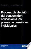 Proceso de decisión del consumidor Aplicación a los planes de pensiones individuales