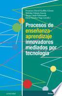 Procesos de enseñanza-aprendizaje innovadores mediados por tecnología