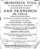 Prodigiosa vida y admirable muerte de nuestro glorioso padre San Francisco de Paula ...