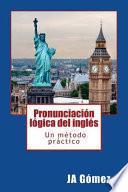 Pronunciacion Logica del Ingles. Un Metodo Practico.