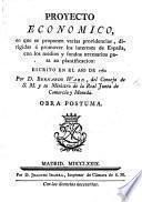 Proyecto económico, en que se proponen varias providencias, dirigidas á promover los intereses de España, con los medios y fondos necesarios para su plantificacion