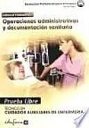Pruebas libres para la obtención del título de técnico de cuidados auxiliares de enfermería: operaciones administrativas y documentación sanitaria. Ciclo formativo de grado medio: cuidados auxiliares de enfermería