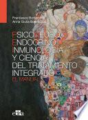 Psiconeuroendocrinoinmunología y ciencia del tratamiento integrado. El manual.