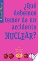 ¿Qué debemos temer de un accidente nuclear?