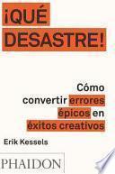 ¡Que Desastre!: Cómo convertir errores épicos en éxitos creativos (Failed It!) (Spanish Edition)