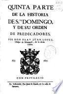 Quinta parte de la Historia de Sto. Domingo y de su Orden de Predicadores