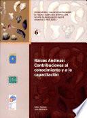 Raíces andinas : contribuciones al conocimiento y a la capacitación