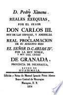 Reales Exequias por el Señor Don Carlos III, Rey de las Españas, y Americas y Real Proclamación de su Augusto hijo el Señor D. Carlos IV por la Muy Noble y Muy Leal Ciudad de Granada ...