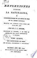 Reflexiones sobre la naturaleza, ò consideraciones de las obras de Dios en el òrden natural: escritas en aleman para todos los dias del año por M. C. C. Sturm, ... Tomo primero [-quarto]