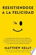 Resistiendose a la Felicidad: Una Verdadera Historia Sobre Por Qu Nos Saboteamos, Nos Sentimos Abrumados, Echamos Nuestros Sueos a Un Lado, y No Ten