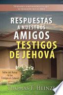 Respuestas a Nuestros Amigos Testigos de Jehová