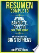 Resumen Completo: Ayuna, Banquete, Repetir (Fast. Feast. Repeat.) - Basado En El Libro De Gin Stephens