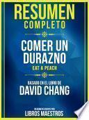Resumen Completo: Comer Un Durazno (Eat A Peach) - Basado En El Libro De David Chang