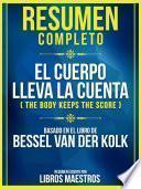 Resumen Completo: El Cuerpo Lleva La Cuenta (The Body Keeps The Score) - Basado En El Libro De Bessel Van Der Kolk