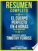 Resumen Completo: El Cuerpo Perfecto En 4 Horas (The 4-Hour Body) - Basado En El Libro De Timothy Ferriss