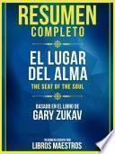 Resumen Completo: El Lugar Del Alma (The Seat Of The Soul) - Basado En El Libro De Gary Zukav