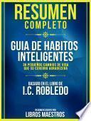 Resumen Completo: Guía De Hábitos Inteligentes: 36 Pequeños Cambios De Vida Que Su Cerebro Agradecerá - Basado En El Libro De I.C. Robledo